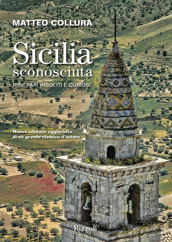 Sicilia sconosciuta. Itinerari insoliti e curiosi di Matteo Collura. Recensione